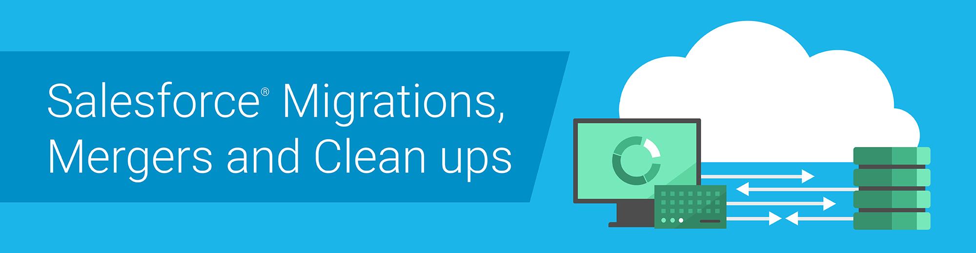 Salesforce Migrations, Salesforce Mergers, Salesforce Clean ups