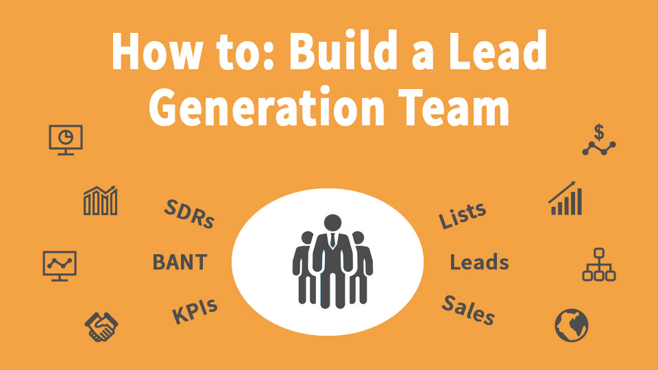 How To Build A Lead Generation Team