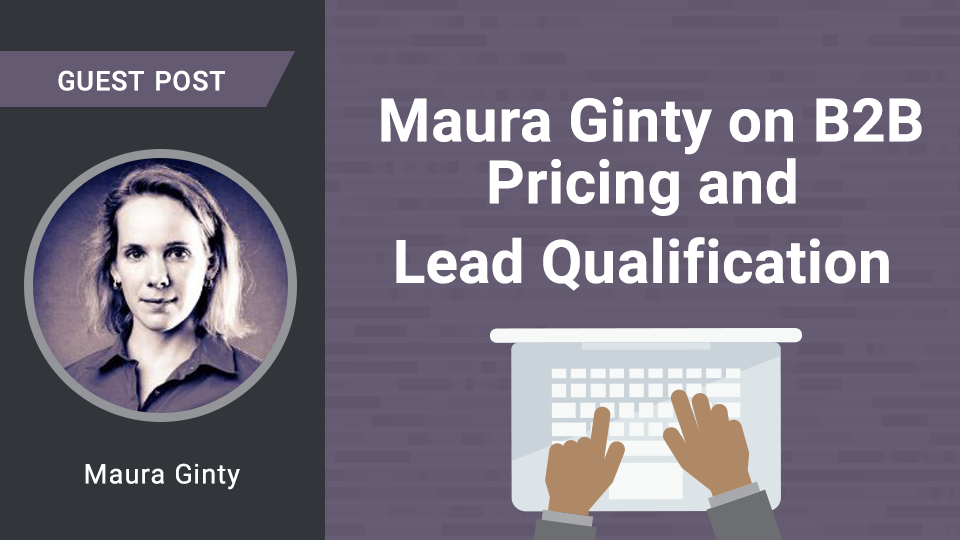 Maura Ginty On B2B Pricing And Lead Qualificatio